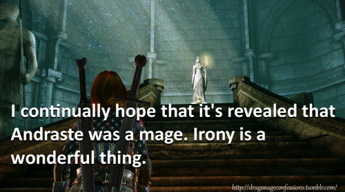 dragonageconfessions:  CONFESSION:  I continually hope that it's revealed that Andraste was a mage. Irony is a wonderful thing.