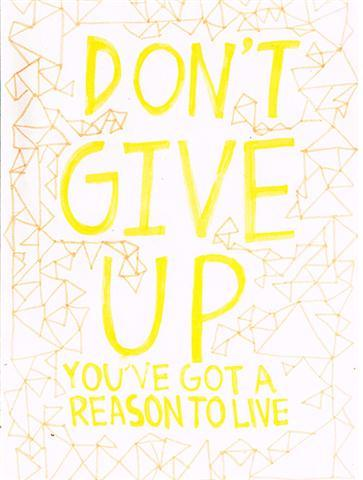 don't give up you've got a reason to live