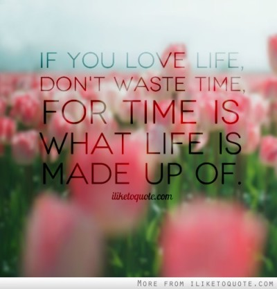 dolliecrave:  If you love life, don't waste time, for time is what life is made up of.