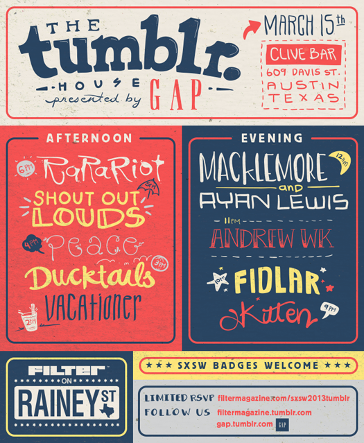 autorevrse:  Announcing the Tumblr House (presented by GAP) at SXSW, via FILTER. Very excited to see all these awesome bands in one backyard. Come party with us. RSVP here.  I mean, do you see this lineup?