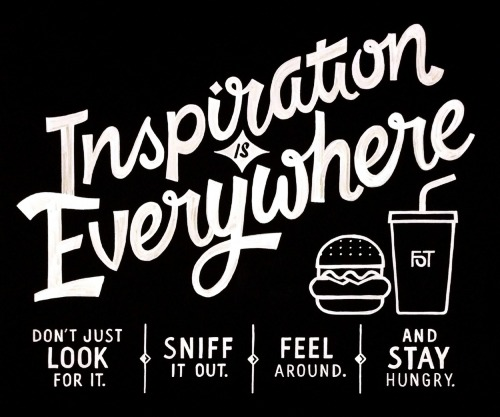 "Wise Wednesday #101 ""Inspiration is everywhere, don't just look for it, sniff it out, feel around, and stay hungry.""  Friends of Type"