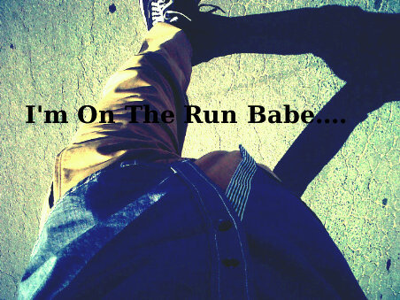 I'm On The Run Baby