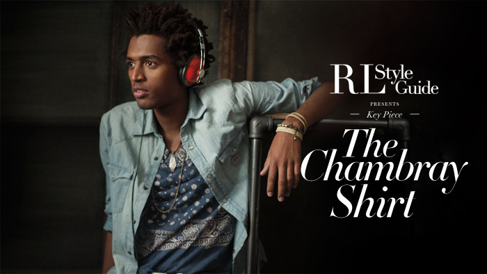 RL STYLE GUIDE  Key Piece: the Chambray Shirt   Just in time for spring, the versatile chambray shirt is modernized in fresh colors Explore Now