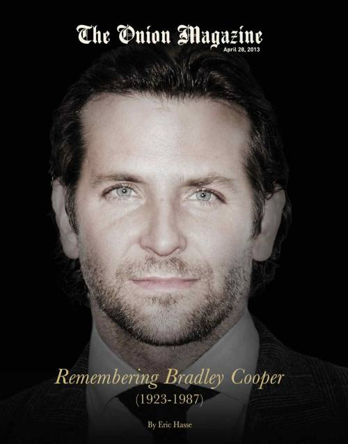 theonion:  Weekend Magazine: Remembering Bradley Cooper (1923-1987)