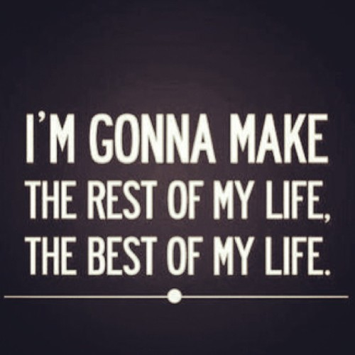 I'M GONNA MAKE THE REST OF MY LIFE THE #best OF MY LIFE !! #Quote #life #lifestyle #quotes #cool 💖💖☺☺