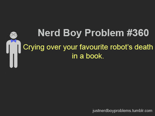 "Submitted by johnfried32 ""Crying over your favourite robot's death in a book."""