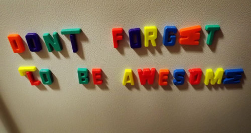 idyllicplaces:  Don't Forget to Be Awesome! by Alexis Swendener