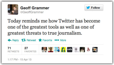 Twitter Threat, Twitter Promise, During Breaking News Events Via Mathew Ingram:  That said, however, there's no question that Twitter is one of the best tools for breaking-news delivery since the telegraph. Unfortunately, it is also a great tool for distributing lies, speculation, innuendo, hoaxes and every other form of inaccurate information. I've argued before that this is just the way the news works now — the news wire and police scanner are no longer available only to journalists, but to anyone who cares to listen. And so is the ability to republish. Should Twitter do more to verify sources, or highlight accurate information, as some have suggested? It's an appealing idea. The service could try to use geotagging to identify those who are close to the scene, or some other method to determine credibility — something third-party services like Sulia and Storyful also try to do through a variety of methods. But is that really Twitter's place?… …Why don't we get YouTube to verify the source of videos as well, like the ones that are posted from Syria or Egypt? Or get Google to sort the news it pulls in based on the likelihood of it being credible? The simplest answer is that this isn't what those services are for — they are distribution engines, or pipes (a series of tubes, if you will). Asking them to become news entities is a little like asking AT&T to eavesdrop on phone calls in order to figure out who is a terrorist. Rather than relying on Twitter to do this, I think it's far better to accept the somewhat chaotic nature of the medium, and rely on journalists — and not just the professional kind, but the amateur kind as well — to filter that information in real time, the way Andy Carvin did during the Arab Spring (by using Twitter as a crowdsourced newsroom) and others did during Sandy and the Colorado shootings. Over time, I believe, Twitter becomes a kind of self-cleaning oven, as writer Sasha Frere-Jones put it.  Image: Screenshot, Twitter post by Geoff Grammer.