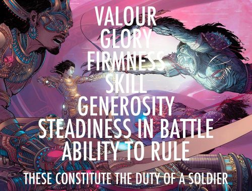 Valor. Glory. Firmness. Skill. Generosity. Steadiness In Battle. Ability to rule. These constitute the duty of a solider.