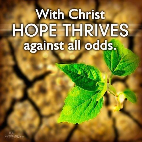 with Christ Hope Thrives against all odds.