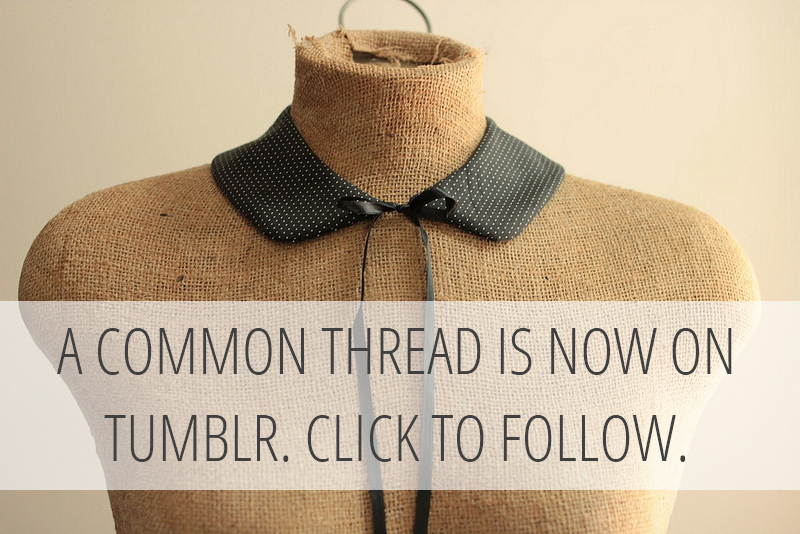 Hey guys, so I've made the move to Tumblr! What this means for you…not much. The blog URL and links will all remain the same — blog.a-common-thread.com —however, if you typically follow me on your Blogger dashboard, my new posts will no longer continue to pop up there. If you're on Tumblr, follow me!