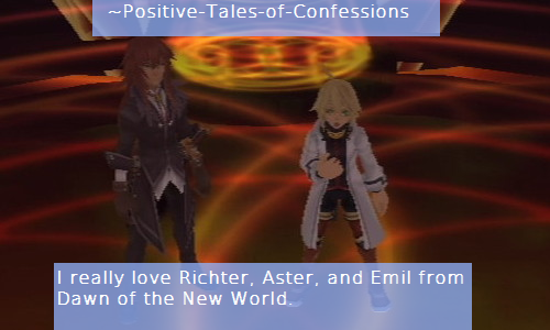 I really love Richter, Aster, and Emil from Dawn of the New World. ~Positive-Tales-of-Confessions
