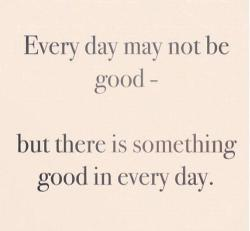 havefunlaughlove:  There is something good in every day on We Heart It - http://weheartit.com/entry/58418679/via/gabriela_pupo_araujo   Hearted from: http://ihopeyoufeelbeautiful.tumblr.com/