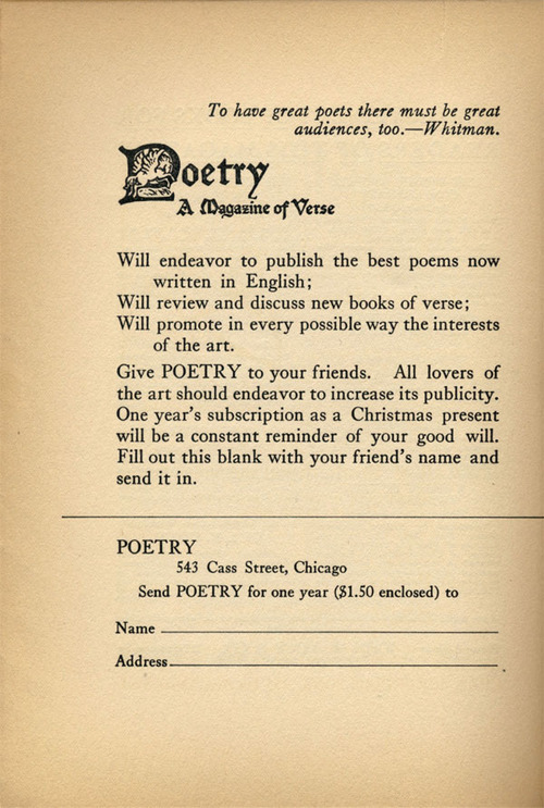 —Poetry, December 1912100 years later, we're not able to offer a year's subscription to Poetry for $1.50, but we do have quite a deal for you - subscribe for $35, and get a second subscription free. Check it out here. The perfect gift for poetry lovers!