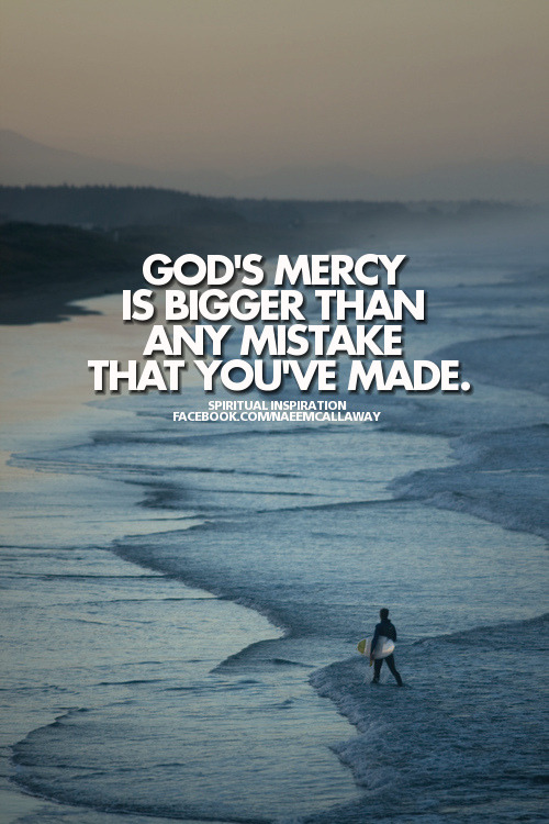 "spiritualinspiration:  When you make a mistake, unfortunately, the critics and naysayers come out of the woodwork. People will tell you, ""You're all washed up. It's too late."" If you wear that label, it will keep you from the amazing future God has in store. God says, ""My mercy is bigger than any mistake."" God says, ""I can still get you to your destiny."" God says, ""I will give you beauty for those ashes. I'll pay you back double for the unfair things that have happened."" You wouldn't be alive unless God had another victory in your future. Why don't you take off the ""washed up"" label? Take off the ""failure,"" ""guilty,"" ""condemned"" labels and put on some new labels: redeemed, restored, forgiven, bright future, new beginning. Always remember, you have been made in the image of Almighty God. God did not make any mistakes. You are the perfect size. You have the right personality, the right gifts, the right looks, the right skin color. You are not an accident. God designed you precisely for the race that is laid out for you. You are fully equipped for this life, and His mercy is greater than any mistake you could make. Embrace the truth and the victory He has in store for your future!"