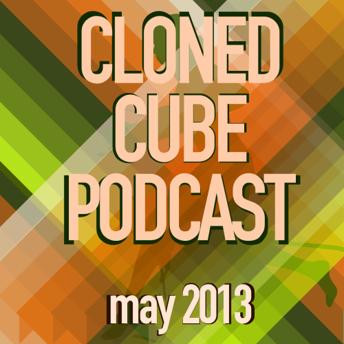 Cloned Cube Podcast, coming May 25th.