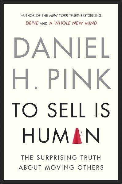 "To Sell Is Human: The Surprising Truth About Moving Others Dan Pink ""It is in fact the discovery and creation of problems rather than any superior knowledge, technical skill, or craftsmanship that often sets the creative person apart."" Dan Pink on ""ambiverts,"" ""problem-finders,"" and the surprising secrets of selling your ideas."
