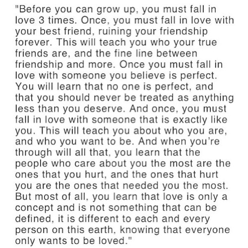 "pigrabbit16:  ""..before you can grow up, you must fall in love 3 times.."" #quotes#love#bestfriend#fallinlove#wordstoremember#ig#instagood#agree#true"