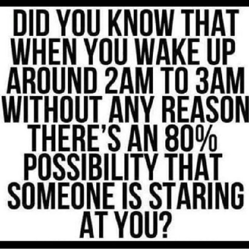 Fml I hope this isnt true 😭 scared the crap outta me smh I always wake up at that time for no damn reason smh