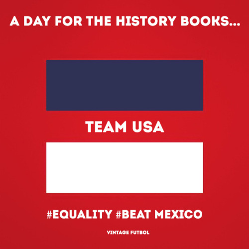 A day for the history books… Same Sex Marriage and USA beating Mexico in Mexico. Let's make this one count. Go Team USA