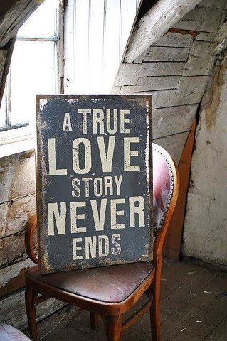 """A True Love Story Never Ends"" - Amen to that."