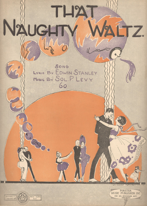 "books0977:  That Naughty Waltz or Take me in your arms again and waltz, and waltz, and waltz. Sol P.Levy. Edwin Stanley. Chicago: Forster Music Publisher Inc., copyright 1920. First Line: Hold me tightly, swing me lightly, to that naughty waltz. First Line of Chorus: Oh play again that naughty waltz and play it soft and low.  The waltz was a scandalous dance when it was introduced. A character in one 1771 German novel fumes ""But when he put his arm around her, pressed her to his breast, cavorted with her in the shameless, indecent whirling-dance of the Germans and engaged in a familiarity that broke all the bounds of good breeding—then my silent misery turned into burning rage."" The waltz was popular in Vienna by the 1780s, though, and quickly spread to other countries but it apparently remained controversial for decades: the 1825 Oxford English Dictionary described it as ""riotous and indecent."" We probably can safely assume that few Chicagoans viewed it as ""naughty"" by 1920, though."