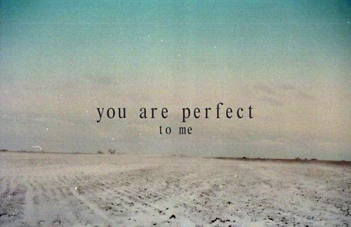 blackbeaar:  You are perfect to me
