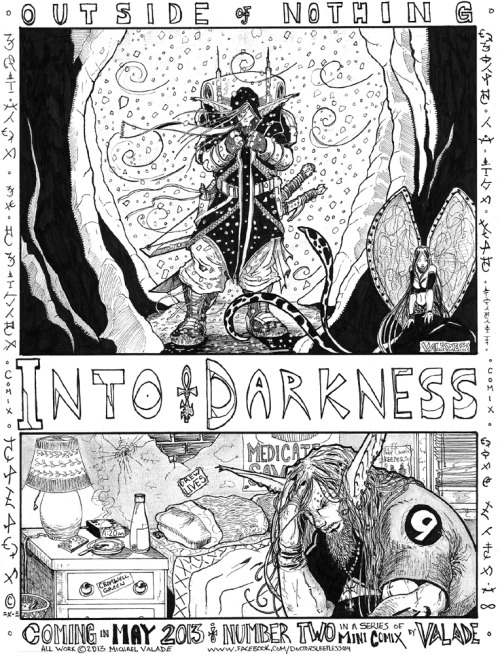 *This was just posted on my Artist Page*The Promo for INTO DARKNESS is Finished!INTO DARKNESS is the Second in a Series of Mini Comix starring everyone's favorite Sarcastic Elf, Dorian (MY MONSTER being the first).I'm excited to finally show this piece off as I've been having a ton of fun with it, not to mention Dorian & I figured out quite a bit of his future during the process.Outside of NothingINTO DARKNESSCreated, Written & Illustrated by Valade (Artist)Coming MAY 2013Can you dig it? I hope so! (I've also finished another piece bit I'll hold of on posting that one till later tonight)COMIXCOMIXCOMIXCOMIXILOVECOMIXCOMIXCOMIXCOMIX!!!