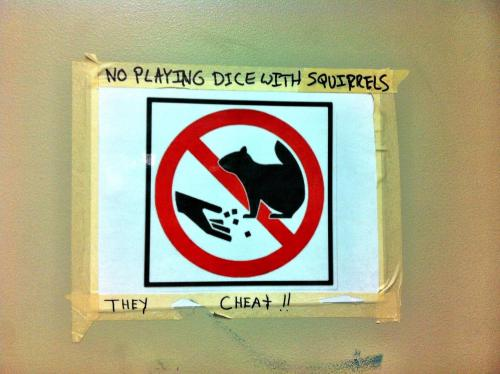 archiemcphee:  We're all too familiar with the devious nature of squirrels. Those naked little rascals are notoriously dishonest gamblers. It's a good thing people are warning each other with signs like this one.  Photographer unknown. Please contact us if you know the original source for this awesome image. [via Geekosystem via Reddit]