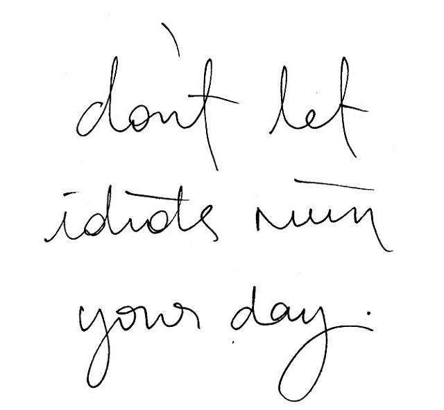 ex-oti-c:  PLEASE don't let idiots ruin your day - don't worry, be happy hahaha