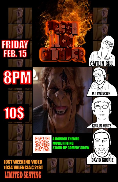 2/15. Fresh Like Cadaver @ Lost Weekend Video. 1034 Valencia St. SF. 8PM. $10. Featuring Caitlin Gill, Kollin Holtz, OJ Patterson, and David Gborie. Hosted by Andre Parker.
