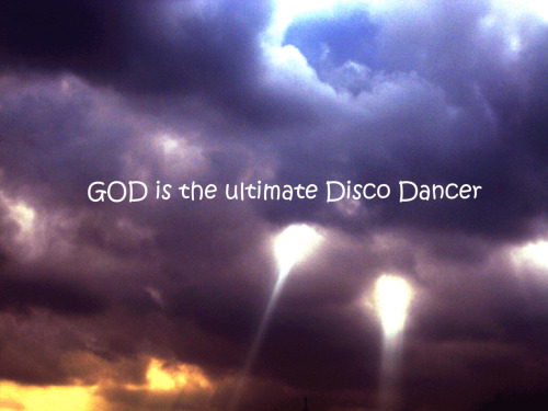 God is the ultimate d\i\s\c\o dancer