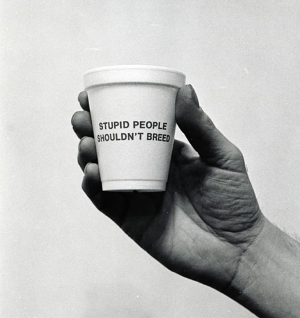 "Jenny Holzer | from ""Cups for 1984"" series (1983).  'The series began in 1983 when Ronald Feldman of Ronald Feldman Fine Arts Gallery in Soho, New York invited a group of artists to create a series of work loosely inspired by the themes of George Orwell's novel ""1984″. Jenny Holzer, then an emerging artist, had 7 of her provocative sayings from her ""Truisms for Survival"" series printed onto a small stack of Styrofoam cups [via Red Flag Magazine].'"