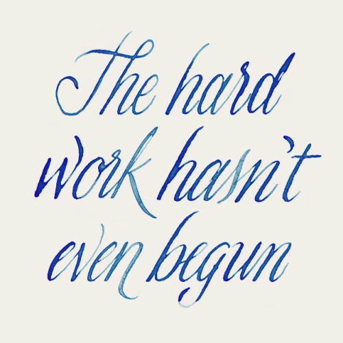 The hard work hasn't even begun by Dave Foster (+) // curse-it:avenue-nine:dailydoseofstuf