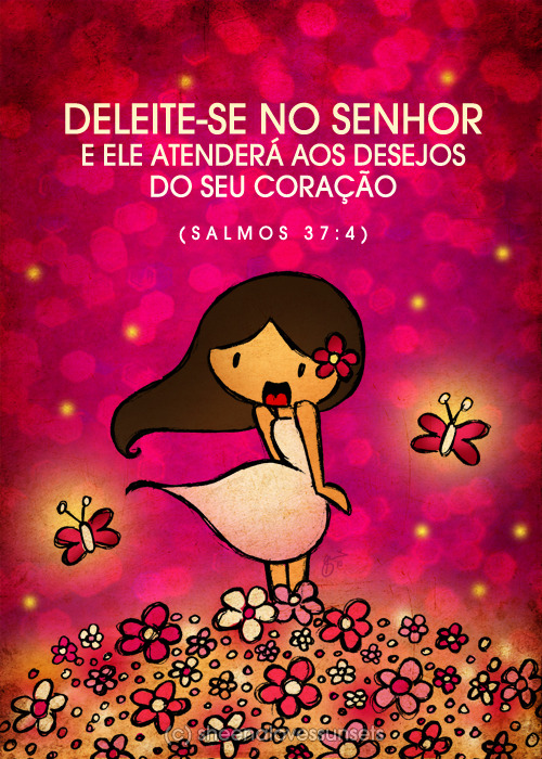 """Deleite-se no Senhor, e ele atenderá aos desejos do seu coração."" (Salmos 37:4) In English, it's ""Delight yourself in the Lord and He will give you the desires of your heart.""  For more artworks in Portuguese, please click here! For artworks in other languages aside from English, please click here!"