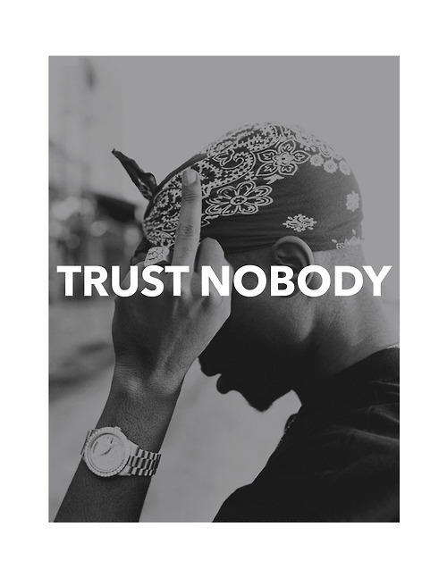 memymisty:  Feelin' this one today.  TRUST NOBODY.