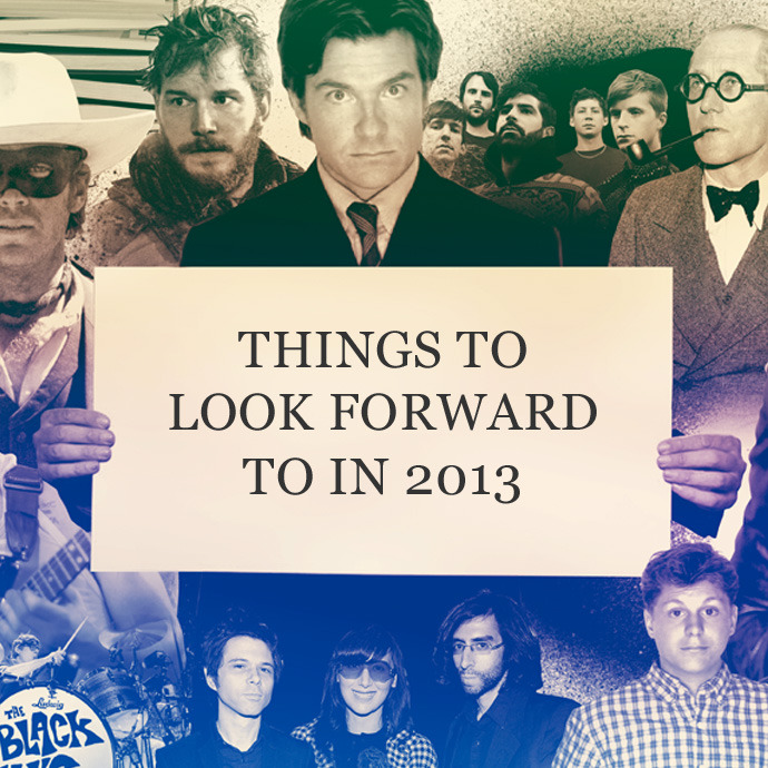 Out with the old & in with the Bluths. We've compiled a list of films, albums, and other cultural happenings we're most looking forward to in the New Year. Here are the things you should be excited for in 2013.  Read Now> http://bit.ly/WkFuVL