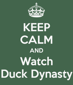 importantnonsense2me:  Keep Calm and Watch Duck Dynasty