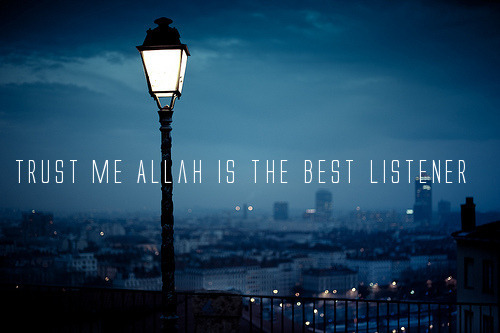 Allah is The Best Listener | via Tumblr on We Heart It. http://weheartit.com/entry/59629826/via/AiniAkmaliaAK