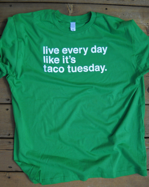 odysseyroc:  Happy Tuesday! Make every day taco tuesday with this shirt from my etsy shop