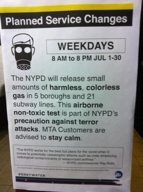 kemetically-afrolatino:  NYPD Will Release Gas in Subways for Airborne Weapons Test (DNA Info)    The study is scheduled for July in underground and street-level locations along 21 subway lines and several dozen stations through all five boroughs to test the effects of airborne contaminants including chemical, biological and radiological weapons that could be released into the subway system, police said. The so-called Subway-Surface Air Flow Exchange test is being funded by a $3.4 million Department of Homeland Security Transit Security grant.