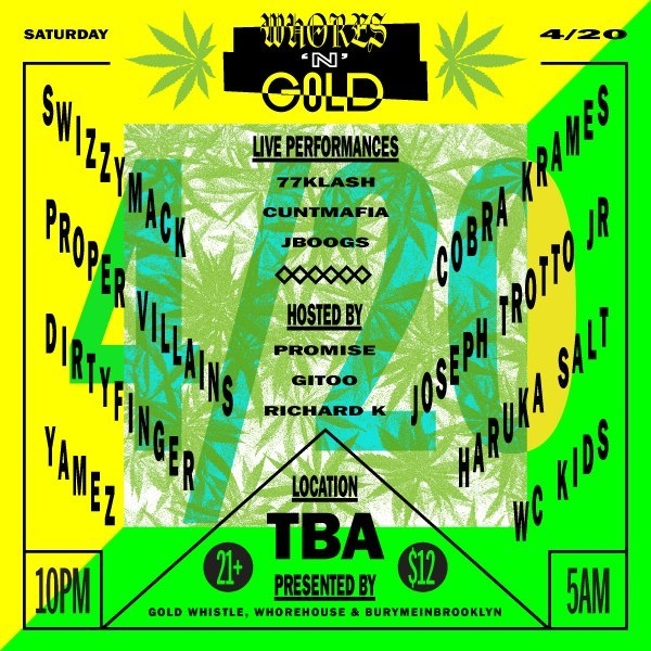 """Whores N' Gold"" TONIGHT IS THE WHORES N GOLD 420 EVENT WIth Guest Dj's Proper Villans Swizzy Macj And Haruka salt Along with #GOLDWHISTLE AND #CUNTMAFIA RESIDENT DJS ARRIVE EARLY AND TUEN UP WITH US THIS 420 !  https://www.facebook.com/events/132644666897438/"