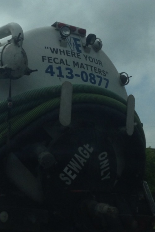 """Where Your Fecal Matters"" - Sewage pump service spotted by rtquips It's a shitty job but somebody's got to do(do) it."