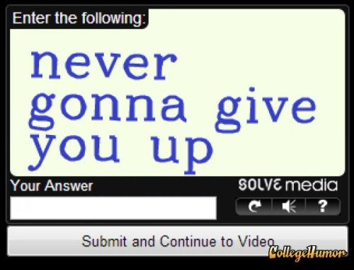 collegehumor:  Captcha Just RickRoll'd You Give the wrong answer and it's gonna let you down.  After hoarding every funny picture or screen cap I took over the past few months, I've finally started posting to CollegeHumor again! Enjoy the first of many contributions to post all throughout March!