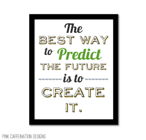"Monday Inspiration: ""The best way to predict the future is to create it! Art via Pink Caffination"