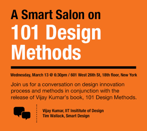 Next Wednesday Smart Design hosts Vijay Kumar to discuss his brand new book, 101 Design Methods: A Structured Approach for Driving Innovation in Your Organization. This will be a good one.