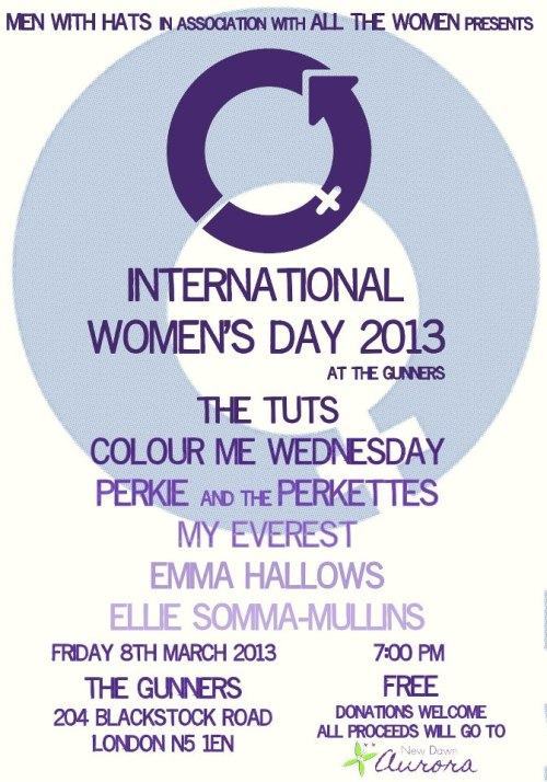 Oi you. International Women's Day is tomorrow. Of course, every day is women's day to me but for the rest of you, this is pretty important right? We're doing this cool gig with loads of women in it and they're all really good, I'm not going to lie. Especially me.  So come to it, it's free but we'll be taking/making donations for Aurora New Dawn. Not entirely sure what that is but it sounds like a group of mercenaries from Mass Effect or like a Daedric cult or something… so in other words, brilliant and not evil. North Londonnnnnnnn register your interest (or lack thereof) in this event on the facebook page: http://www.facebook.com/events/135529846615614/?fref=ts  - Jen   The views expressed in this message do not represent the views of Colour Me Wednesday The Band.  http://www.aurorand.org.uk/