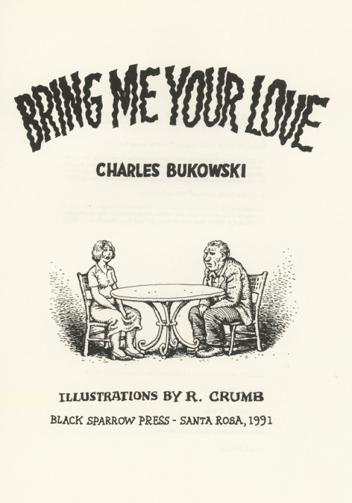 "dddmagazine:  R. Crumb on Charles Bukowski ""Bring Me Your Love""."
