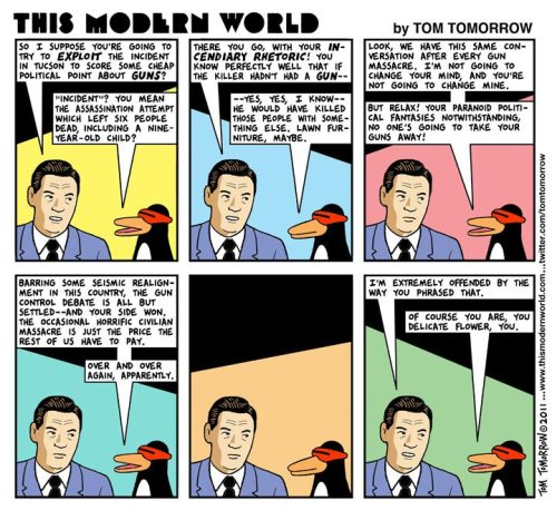 stfuconservatives:  bostonreview:  Tom Tomorrow.  No comment.  And remember - we couldn't talk about gun control then because we couldn't politicize the event. Or when it happened in Colorado. Or in Wisconsin. Or on Tuesday in Portland. Or any other time. Just like how Hurricane Sandy wasn't the time to talk about climate change. Because apparently, when terrible things happen that are the direct result of right-wing legislation and beliefs, their sensibilities are too delicate to hear about it.
