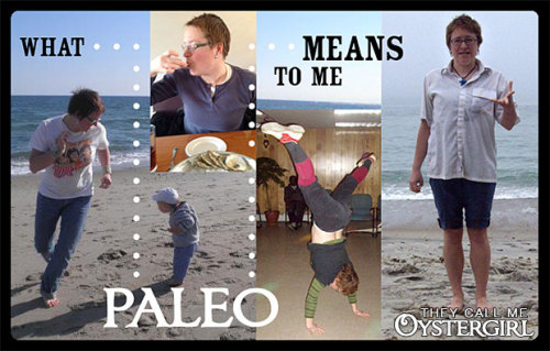 "What Paleo Means to Me (a non-dogmatic view) ""My version of paleo goes beyond food (though that's a vital piece of it), beyond exercise (also important), beyond every-day life. It's part of a larger narrative that connects these things with the rest of life, culture, and thought. Yes, it's connected to how I exercise and the shoes I wear, but also to how I think about things and make decisions about where and how to spend my time (and money). It's all connected."""